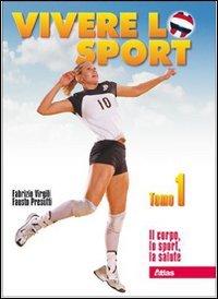 Vivere lo sport. Volume unico. Per il biennio delle Scuole superiori
