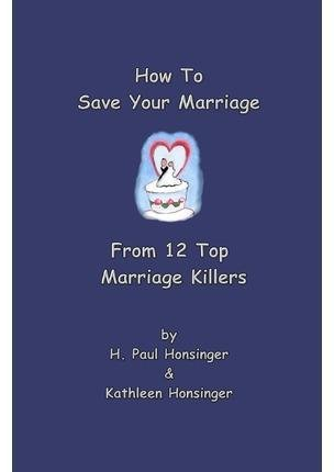 [(How to Save Your Marriage from 12 Top Marriage Killers)] [By (author) H Paul Honsinger ] published on (March, 2011)