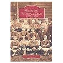 Wrexham Football Club 1873-1950 (Images of Sport)