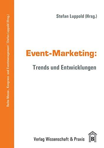 Event-Marketing: Trends und Entwicklungen (Messe-, Kongress- und Eventmanagement)
