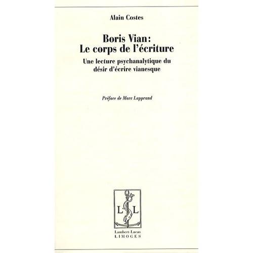 Boris Vian : le corps de l'écriture : Une lecture psychanalytique du désir d'écrire vianesque