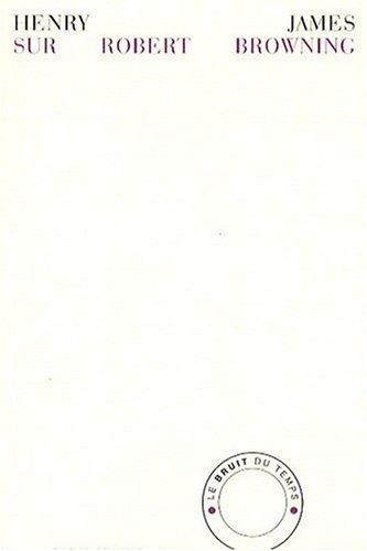 Sur Robert Browning : La vie prive suivie de deux essais