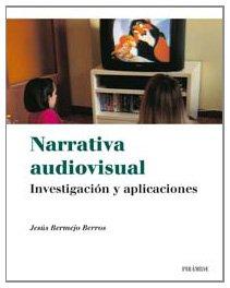 Narrativa audiovisual: Investigación y aplicaciones (Medios) por Jesús Bermejo Berros