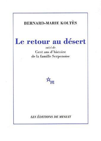 Le retour au desert : Suivi de Cent ans d'histoire de la famille Serpenoise: Written by Bernard-Marie Koltes, 2006 Edition, Publisher: Les Editions de Minuit [Paperback]