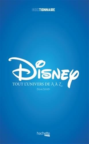 Disney, tout l'univers de A à Z