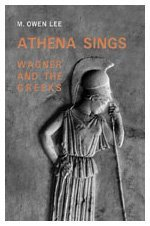Athena Sings: Wagner and the Greeks by M. Owen Lee (2003-09-27)