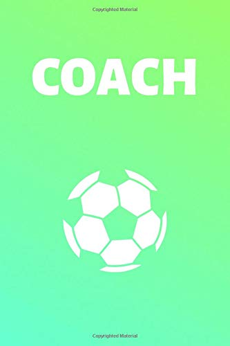 Coach: Football Soccer Journal & Sport Coaching Notebook Motivation Quotes - Practice Training Diary To Write In (110 Lined Pages, 6 x 9 in) Gift For Fans, Coach, School, Footballer, Player -
