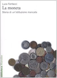 La moneta. Storia di un'istituzione ...