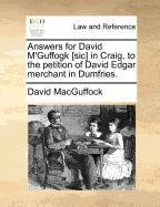 Answers for David M'Guffogk [sic] in Craig, to the petition of David Edgar merchant in Dumfries.