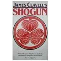 James Clavell's SHOGUN - The Family Game of Diplomacy, Duplicity, and Military Conquest in feudal Japan.