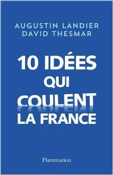 Dix ides qui coulent la France de David Thesmar,Augustin Landier ( 7 septembre 2013 )