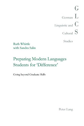 Preparing Modern Languages Students for 'Difference': Going beyond Graduate Skills (German Linguistic and Cultural Studies, Band 29)