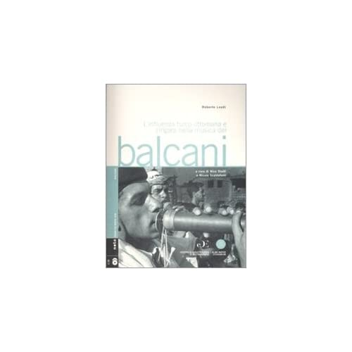 L'influenza Turco-Ottomana E Zingara Nella Musica Dei Balcani. Con 2 Cd-Audio