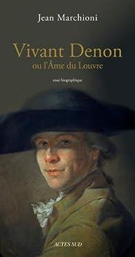 Vivant Denon ou l'âme du Louvre par Jean Marchioni