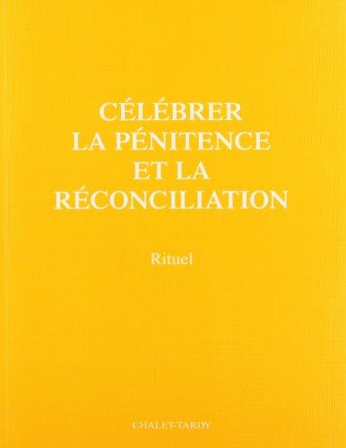 CELEBRER LA PENITENCE ET LA RECONCILIATION. : Nouveau rituel par François Favreau