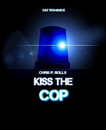 Kiss the cop: Gay Romance (Kostenlose Kindle-romantik Und Sex)
