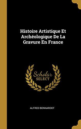 Histoire Artistique Et Archéologique de la Gravure En France par Alfred Bonnardot