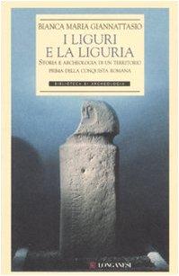 I liguri e la Liguria. Storia e archeologia di un territorio prima della conquista romana