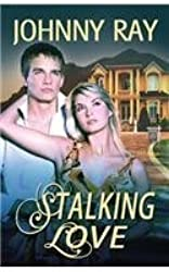 Stalking Love by Johnny Ray (2013-12-27)