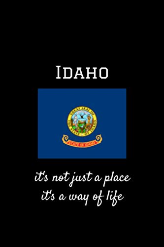 "Idaho It's Not Just A Place It's A Way Of Life: Unique Design Soft Matte Cover Notebook/Journal With 120 Lined Pages 6""x9"" ~ by Victoria Prints"