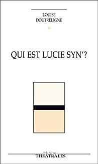 Qui est Lucie Syn' ? par Louise Doutreligne