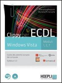 Clippy per ECDL. Windows Vista. Moduli 1-2-7. Guida alla patente europea del computer. Per le Scuole superiori. Con CD-ROM. Con espansione online