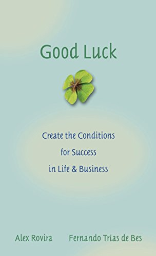Good Luck: Creating the Conditions for Success in Life and Business
