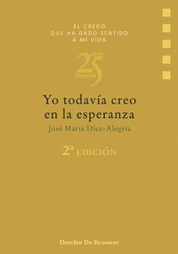 Yo todavía creo en la esperanza (El credo que ha dado sentido a mi vida) por José Mª Díez-Alegría Gutiérrez