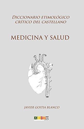 Medicina y salud: Diccionario etimológico crítico del Castellano