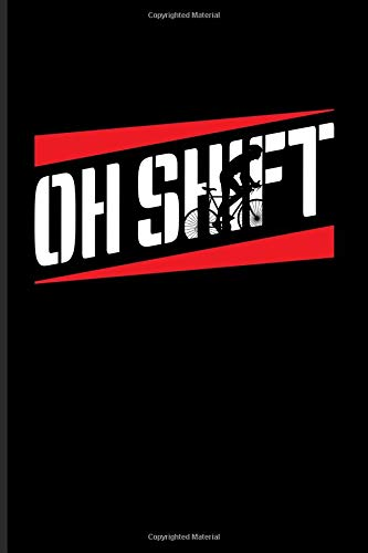 Oh Shift: Biking And Cycling Journal For Cyclists, Fitness, Mountain Bike Trails, Street Race, Downhill & Wheelies Fans - 6x9 - 100 Blank Lined Pages (Shift Trek)