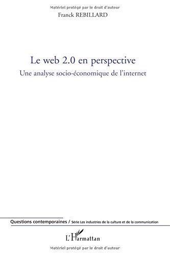 Le web 2.0 en perspective : Une analyse socio-économique de l'internet par Franck Rebillard