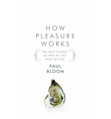 [(How Pleasure Works: The New Science of Why We Like What We Like)] [Author: Paul Bloom] published on (June, 2010)