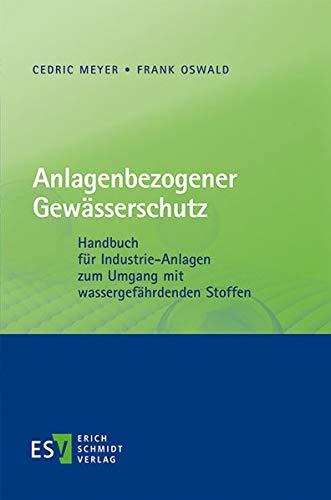 Anlagenbezogener Gewässerschutz: Handbuch für Industrie-Anlagen zum Umgang mit wassergefährdenden Stoffen