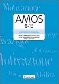 AMOS 8-15. Abilit e motivazione allo studio: prove di valutazione per ragazzi dagli 8 ai 15 anni. Manuale e protocolli