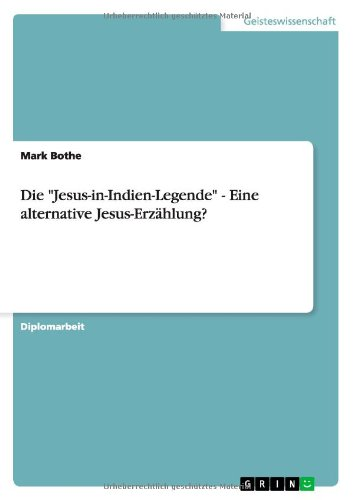 Die Jesus-in-Indien-Legende - Eine alternative Jesus-Erzählung?
