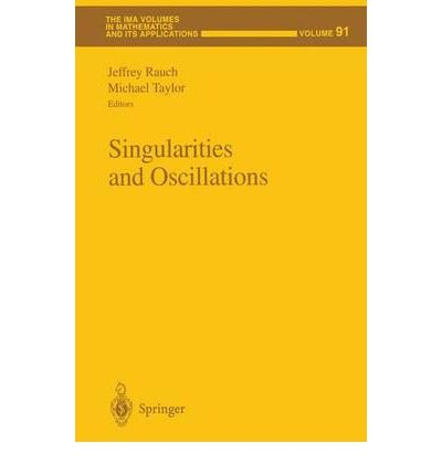 [(Singularities and Oscillations)] [ Edited by Jeffrey Rauch, Edited by Michael Eugene Taylor ] [June, 1997]