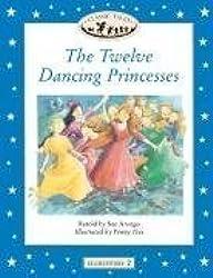 Classic Tales: Elementary 2: The Twelve Dancing Princesses: Twelve Dancing Princesses Level 2 by Sue Arengo (2007-02-01)