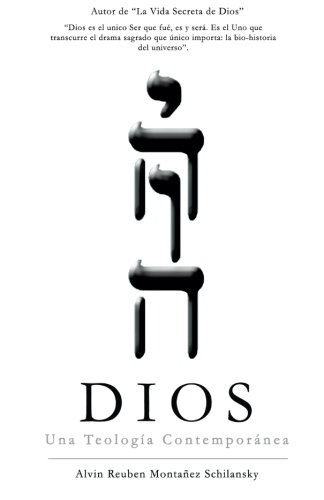 Dios: Una Teologia Contemporanea por Alvin Reuben Montanez Schilansky