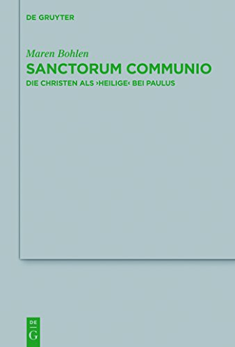 Sanctorum Communio: Die Christen als 'Heilige' bei Paulus (Beihefte zur Zeitschrift für die neutestamentliche Wissenschaft 183) (German Edition) PDF Books
