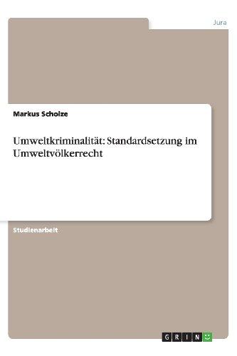 Umweltkriminalität: Standardsetzung im Umweltvölkerrecht