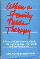 When a Family Needs Therapy: Practical Assessment Guide for Parents, Lay Therapists and Professionals