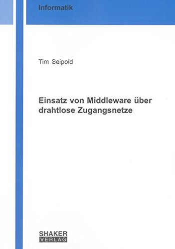 Einsatz von Middleware über drahtlose Zugangsnetze (Berichte aus der Informatik)
