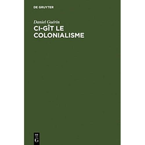 CI-Git Le Colonialisme: Algerie, Inde, Indochine, Madagascar, Maroc, Palestine, Polynesie, Tunisie; Temoignage Militant