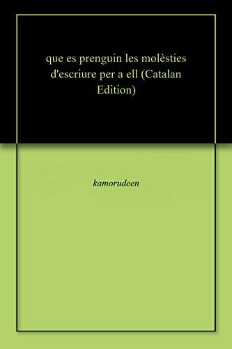 que es prenguin les molèsties d'escriure per a ell (Catalan Edition) por kamorudeen