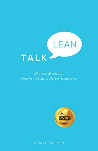 Talk Lean: Shorter Meetings. Quicker Results. Better Relations. by Alan Palmer(2013-12-31)