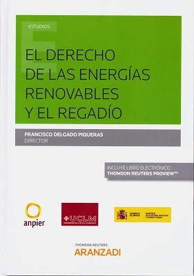 El derecho de las energías renovables y el regadío (Papel + e-book) (Monografía) por Francisco Delgado Piqueras