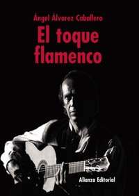 El Toque Flamenco/ Flamenco Guitar por Angel Alvárez Caballero