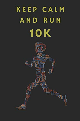 Keep Calm And Run 10K: Training Log Book Journal, Notebook For Joggers And Runners To Write Exercise Plans