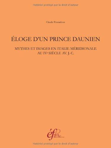 Eloge d'un prince daunien : Mythes et images en Italie méridionale au IVe siècle avant J-C par Claude Pouzadoux