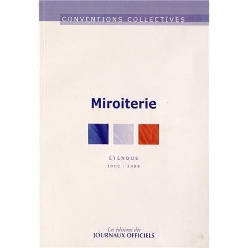 Miroiterie (transformation et négoce du verrre) - Convention collective étendue - 7ème édition - Décembre 2012 - Brochure n°3050 - IDCC 1499